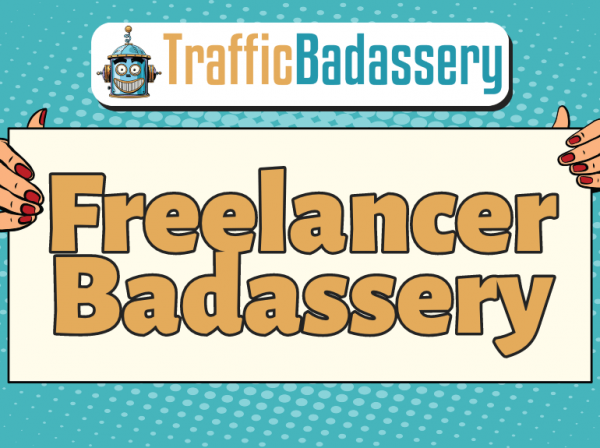 Freelancer Badassery by Traffic Badassery free download